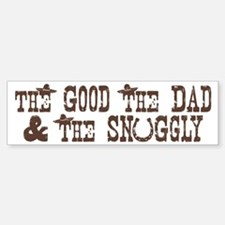 The Good, The Dad, & The Snuggly Bumper Bumper Bumper Sticker