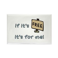 If It's Free, It's For Me Rectangle Magnet