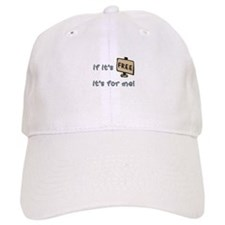 If It's Free, It's For Me Baseball Cap