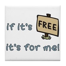 If It's Free, It's For Me Tile Coaster