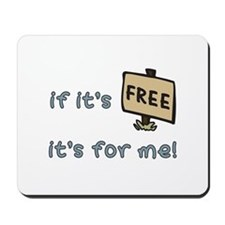 If It's Free, It's For Me Mousepad