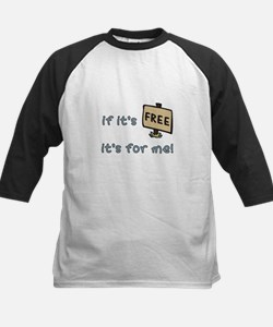 If It's Free, It's For Me Tee