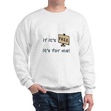 If It's Free, It's For Me Sweatshirt
