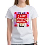 I Love Famous People! Women's T-Shirt