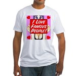 I Love Famous People! Fitted T-Shirt