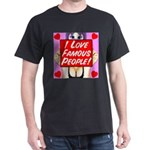 I Love Famous People! Dark T-Shirt