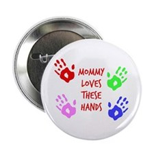 """Mommy Loves These Hands 2.25"""" Button (10 pack)"""