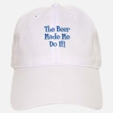The Beer Made Me Do It! Baseball Baseball Cap
