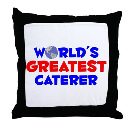 World's Greatest Caterer (A) Throw Pillow