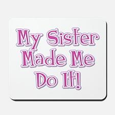 Sister Made Me / Pink Mousepad