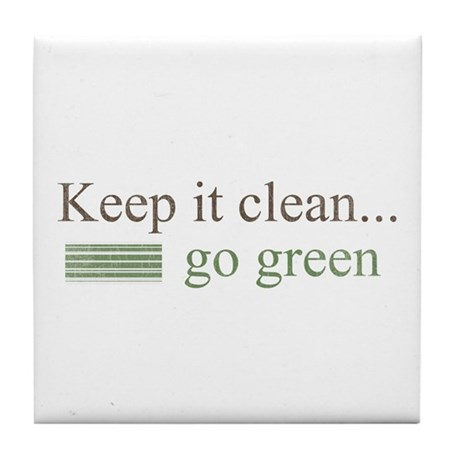 keep it clean...go green! Tile Coaster