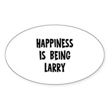 Happiness is being Larry Oval Decal
