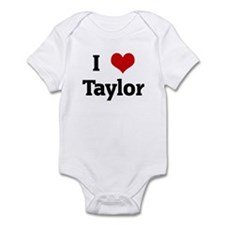 I Love Taylor Infant Bodysuit