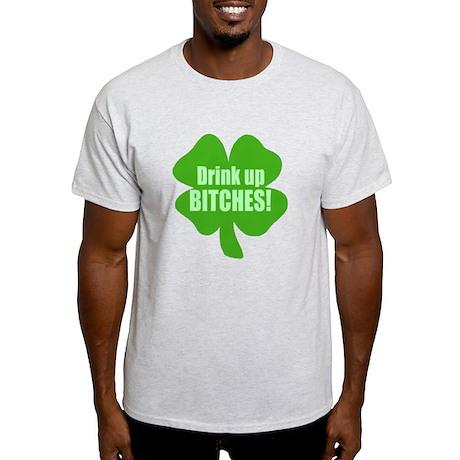 Drink Up Bitches Funny Irish Light T-Shirt