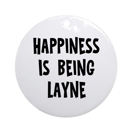 Happiness is being Layne Ornament (Round)