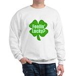 Feelin Lucky? Funny St. Patrick's Day Sweatshirt