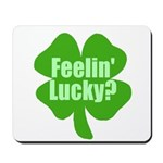 Feelin Lucky? Funny St. Patrick's Day Mousepad