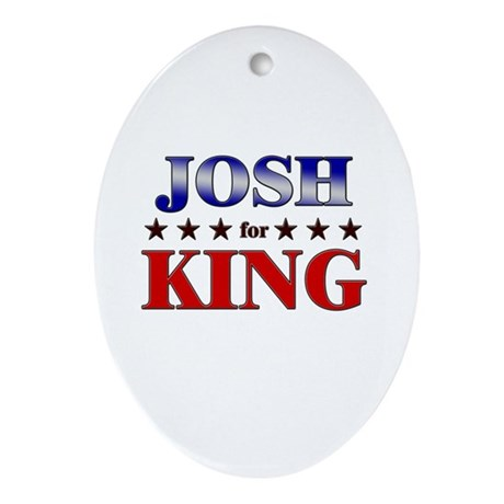JOSH for king Oval Ornament