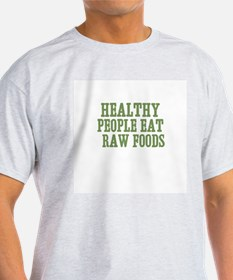 Healthy People Eat  Raw Foods T-Shirt