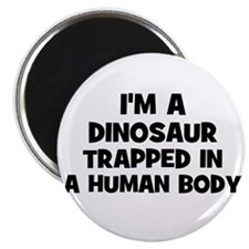 I'm a dinosaur trapped in a h Magnet
