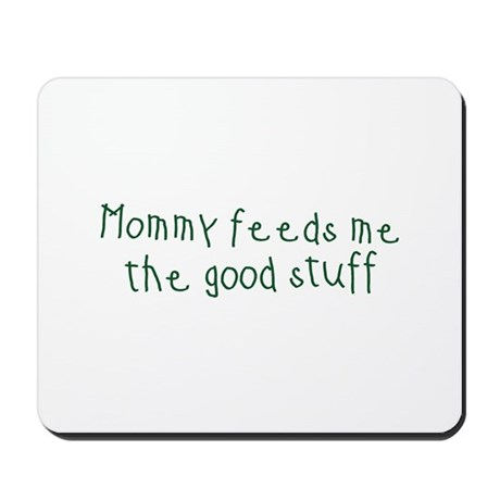 Mommy Feeds Me Mousepad