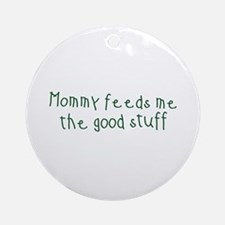 Mommy Feeds Me Ornament (Round)