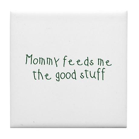 Mommy Feeds Me Tile Coaster