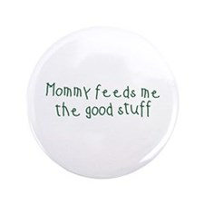 "Mommy Feeds Me 3.5"" Button (100 pack)"