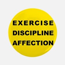 "Exercise, Discipline, Affection 3.5"" Button"