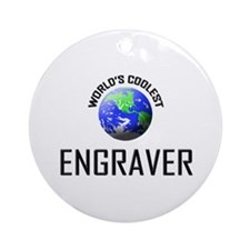 World's Coolest ENGRAVER Ornament (Round)