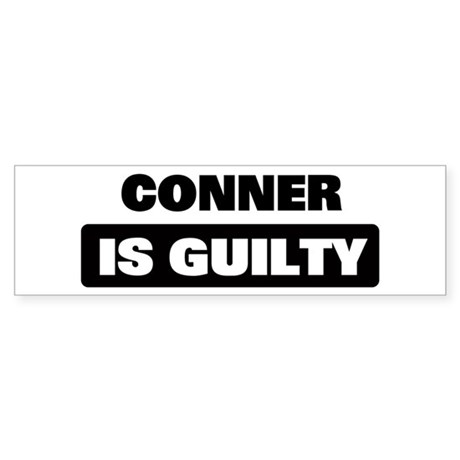 CONNER is guilty Bumper Sticker