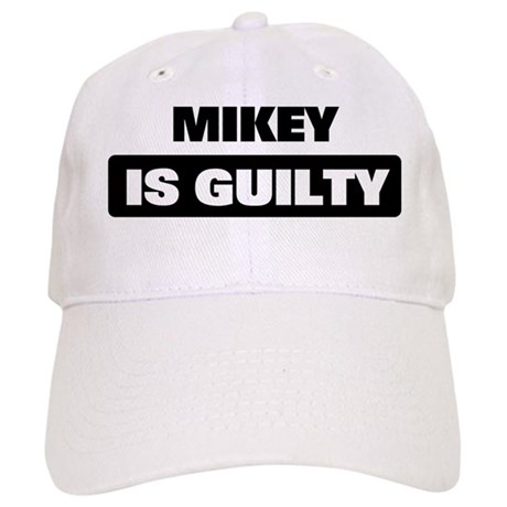 MIKEY is guilty Cap