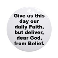 Give us day our daily faith deliver dear Ornament (Round)