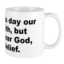 Give us day our daily faith deliver dear Mug