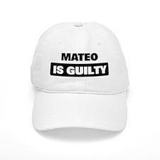 MATEO is guilty Baseball Cap