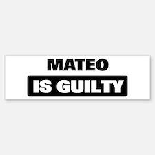 MATEO is guilty Bumper Bumper Bumper Sticker