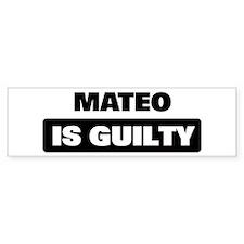 MATEO is guilty Bumper Bumper Sticker