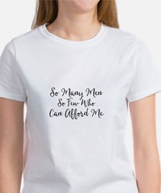 So Many Men. So Few Who Can Afford Me T-Shirt