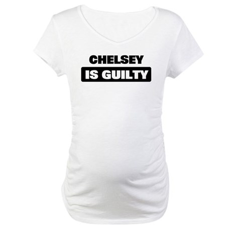 CHELSEY is guilty Maternity T-Shirt