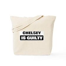 CHELSEY is guilty Tote Bag