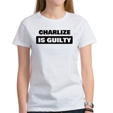 CHARLIZE is guilty Tee
