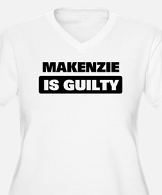 MAKENZIE is guilty T-Shirt