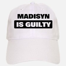 MADISYN is guilty Baseball Baseball Cap