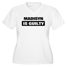 MADISYN is guilty T-Shirt