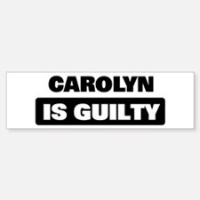 CAROLYN is guilty Bumper Bumper Bumper Sticker