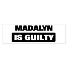 MADALYN is guilty Bumper Bumper Sticker