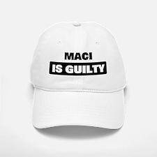 MACI is guilty Baseball Baseball Cap