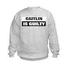 CAITLIN is guilty Sweatshirt
