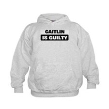 CAITLIN is guilty Hoody