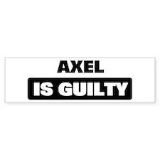 AXEL is guilty Bumper Bumper Sticker
